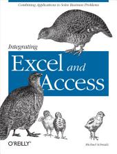 Integrating Excel and Access: Combining Applications to Solve Business Problems