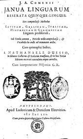 J.A. COMENII JANUA LINGUARUM RESERATA QUINQUE - LINGUIS. Sive compendiosa Methodus LATINAM, GALLICAM, ITALICAM, HISPANICAM & GERMANICAM Linguam perdiscendi, Sub Titulis centum, periodis mille comprehensa ; [et] Vocabulis bis mille ad minimum aucta: Cum quintuplici Indice