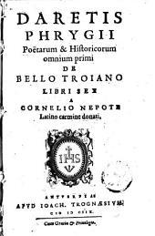 Daretis Phrygii Poëtarum & historicorum omnium primi de bello Troiano libri sex a Cornelio Nepote Latino carmine donati