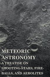 Meteoric Astronomy - A Treatise on Shooting-Stars, Fire-Balls, and Aerolites