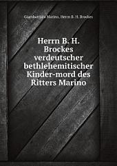 Herrn B. H. Brockes verdeutscher bethlehemitischer Kinder-mord des Ritters Marino