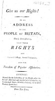 Give Us Our Rights  Or an Address to the People of Britain  Clearly Demonstrating  that Those Rights are Universal Suffrage  Annual Parliaments  and the Freedom of Popular Association PDF