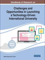 Handbook of Research on Challenges and Opportunities in Launching a Technology Driven International University PDF
