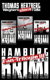 Fan-Trilogie III: Wegners schwerste Fälle (Teil 8-10): Hamburg Krimis