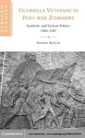 Guerrilla Veterans in Post-war Zimbabwe: Symbolic and Violent Politics, 1980–1987
