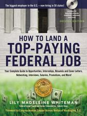 How to Land a Top-Paying Federal Job: Your Complete Guide to Opportunities, Internships, Resumes and Cover Letters, Networking, Interviews, Salaries, Promotions, and More!, Edition 2