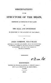 Observations on the structure of the brain: comprising an estimate of the claims of drs. Gall and Spurzheim to discovery in the anatomy of that organ
