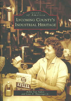 Lycoming County s Industrial Heritage