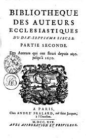 BIBLIOTHEQUE DES AUTEURS ECCLESIASTIQUES: DV DIX-SEPTIÉME SIECLE. PARTIE SECONDE. Des Auteurs qui ont fleuri depuis 1630 jusqu'à 1650