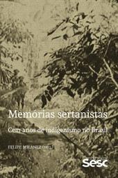 Memórias sertanistas: Cem anos de indigenismo no Brasil