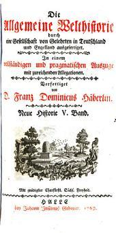 Die allgemeine Welthistorie durch eine Gesellschaft von Gelehrten in Teutschland und Engelland ausgefertiget. In Auszuge verfertiget von F.D. Häberlin. Neue Historie