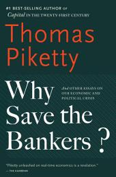 Why Save the Bankers?: And Other Essays on Our Economic and Political Crisis