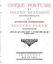 Opere postume di Pietro Giannone colla di lui vita, in questa ultima edizione da infiniti errori emendate, e notabilmente accresciute sugli originali dell'autore: Volume 2