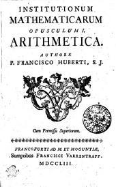 Institutionum Mathematicarum Opusculum ...
