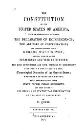 The Constitution of the United States of America: With an Alphabetical Analysis, the Declaration of Independence, the Articles of Confederation, the Prominent Political Acts of George Washington, Electoral Votes for All the Presidents and Vice-presidents, the High Authorities and Civil Officers of Government, from March 4, 1789, to March 3, 1847, Chronological Narrative of the Several States, and Other Interesting Matter, with a Description Account of the State Papers, Public Documents, and Other Sources of Political and Statistical Information at the Seat of Government