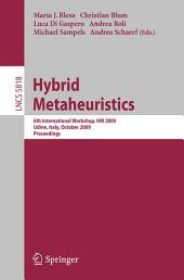 Hybrid Metaheuristics: 6th International Workshop, HM 2009 Udine, Italy, October 16-17, 2009 Proceedings