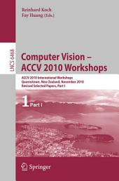 Computer Vision -- ACCV 2010 Workshops: ACCV 2010 International Workshops. Queenstown, New Zealand, November 8-9, 2010. Revised Selected Papers, Part 1