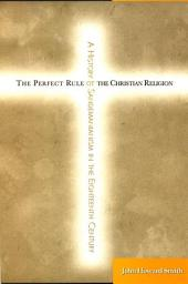 Perfect Rule of the Christian Religion, The: A History of Sandemanianism in the Eighteenth Century