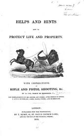 Helps and Hints how to Protect Life and Property: With Instructions in Rifle and Pistol Shooting, &c