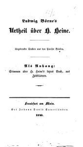 Ludwig Börne's Urtheil über H. Heine: ungedruckte Stellen aus den Pariser Briefen ; als Anhang: Stimmen über H. Heine's letztes Buch, aus Zeitblättern