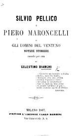 Silvio Pellico e Piero Maroncelli, o gli uomini del ventuno: notizie storiche