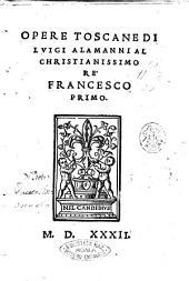 Opere toscane di Luigi Alamanni al christianissimo rè Francesco primo
