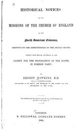 Historical Notices of the Missions of the Church of England in the North American Colonies: Previous to the Independence of the United States : Chiefly from the Ms. Documents of the Society for the Propagation of the Gospel in Foreign Parts