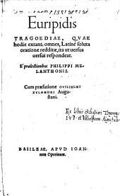 Tragoediae, quae hodie extant, omnes, Latine soluta oratione redditae ... e praelectionibus Philippi Melanthonis cum praefatione Guilielmi Xylandri