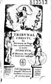 Tribunal Christi, seu Arcanum ac singulare cujusvis hominis in morte iudicium. Ab Hieremi Drexelio è Societ. Iesu explicatum