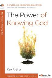 The Power of Knowing God: A 6-Week, No-Homework Bible Study