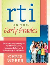 RTI in the Early Grades: Intervention Strategies for Mathematics, Literacy, Behavior & Fine-Motor Challenges