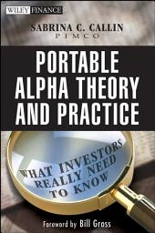 Portable Alpha Theory and Practice: What Investors Really Need to Know