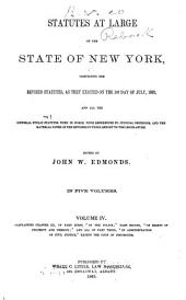 Statutes at Large of the State of New York: Comprising the Revised Statutes, as They Existed on the 1st Day of July, 1862, and All the General Public Statutes Then in Force, with References to Judicial Decisions, and the Material Notes of the Revisers in Their Report to the Legislature, Volume 4