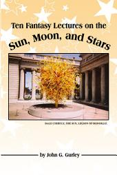 Ten Fantasy Lectures on the Sun, Moon, and Stars