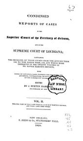 Reports of Cases in the Superior Court of the Territory of Orleans, and in the Supreme Court of Louisiana: Containing the Decisions of Those Courts from the Autumn Term, 1809, to the March Term, 1830, and which Were Embraced in the Twenty Volumes of Fr. Xavier Martin's Reports: with Notes of Louisiana Cases, Wherein the Doctrines are Affirmed, Contradicted, Or Extended, and of the Subsequent Legislation, Volume 2