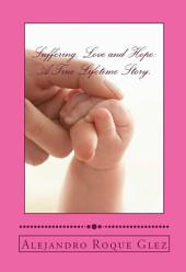 Suffering, Love and Hope: a True Lifetime Story
