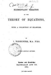 An Elementary Treatise on the Theory of Equations: With a Collection of E Xamples