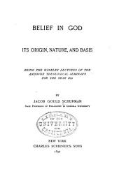 Belief in God, Its Origin, Nature, and Basis: Being the Winkley Lectures of the Andover Theological Seminary for the Year 1890