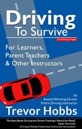 Driving to Survive: For Learners, Parent Teachers and other Instructors