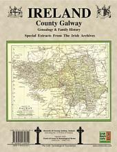 County Galway Ireland, Genealogy and Family History Notes from the Irish Archives: A Research Aid from the Irish Families Project