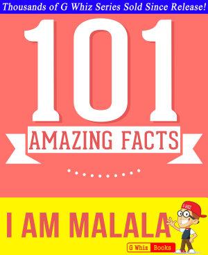 I Am Malala   101 Amazing Facts You Didn t Know PDF