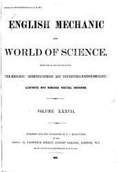 """English Mechanic and World of Science: With which are Incorporated """"the Mechanic"""", """"Scientific Opinion,"""" and the """"British and Foreign Mechanic."""", Volume 37"""