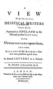 A View of the Principal Deistical Writers that Have Appeared in England in the Last and Present Century ...