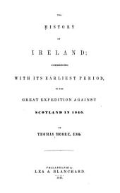 The History of Ireland: Commencing with Its Earliest Period, to the Great Expedition Against Scotland in 1545, Volume 1