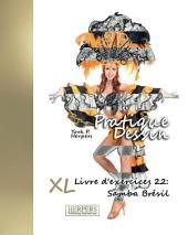 Pratique Dessin - XL Livre d'exercices 22: Samba Brésil