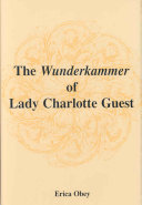 The Wunderkammer of Lady Charlotte Guest