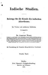 Indische Studien: Beiträge für d. Kunde d. indischen Altertums, Band 5
