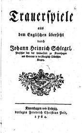 Trauerspiele aus dem Englischen übersetzt durch Johann Heinrich Schlegel