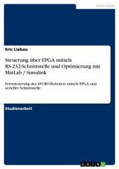 Steuerung über FPGA mittels RS-232-Schnittstelle und Optimierung mit MatLab / Simulink: Fernsteuerung des ASURO-Roboters mittels FPGA und serieller Schnittstelle