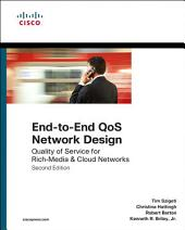 End-to-End QoS Network Design: Quality of Service for Rich-Media & Cloud Networks, Edition 2